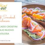 Wild Smoked Salmon & Avocado Crostini with Olio Nuovo Favolosa