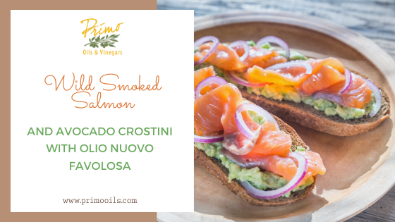 Wild Smoked Salmon & Avocado Crostini with Olio Nuovo Favolosa