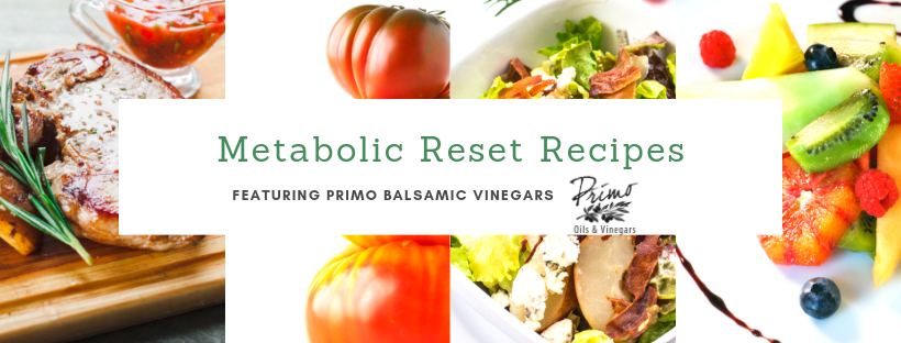 Delicious Metabolic Reset Recipes with Primo Vinegars