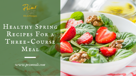 Healthy Spring Recipes with Olive Oil and Balsamic Vinegar