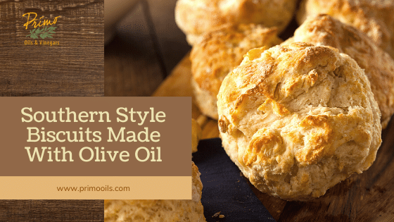 SOUTHERN STYLE BISCUITS MADE WITH OLIVE OIL